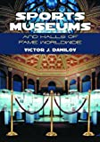 Sports Museums and Halls of Fame Worldwide, Victor J. Danilov, 0786419636