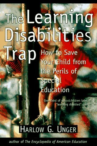 The Learning Disabilities Trap : How to Save Your Child from the Perils of Special Education by Unger Harlow G. (1997-09-01) Paperback