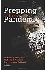 Prepping for a Pandemic: Life-Saving Supplies, Skills and Plans for Surviving an Outbreak (Preppers) by Cat Ellis (2015-12-01)