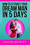 How To Attract Your Dream Man In 5 Days