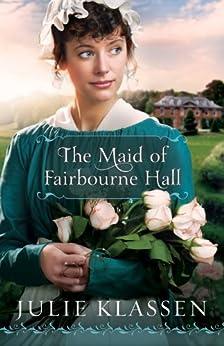 The Maid of Fairbourne Hall by [Klassen, Julie]