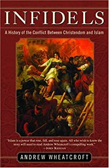 Infidels: A History of the Conflict Between Christendom and Islam by [Wheatcroft, Andrew]