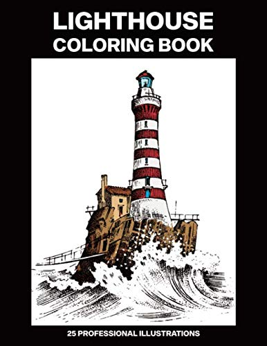 Lighthouse Coloring Book: Adult Coloring Book Featuring Amazing Lighthouses, 25 Professional Illustrations for Stress Relief and Relaxation (Lighthouse Coloring Pages)