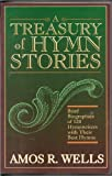A Treasury of Hymn Stories, Amos R. Wells, 0801097185
