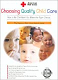 Choosing Quality Child Care How to Be Confident You Make the Right Choice, American Red Cross Staff, 0971076006