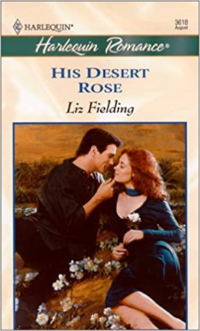 His Desert Rose by Liz Fielding