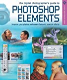 img - for The Digital Photographer's Guide to Photoshop Elements: Improve Your Photographs & Create Fantastic Special Effects (A Lark Photography Book) book / textbook / text book