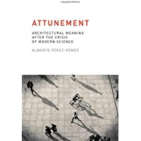 Attunement: Architectural Meaning after the Crisis of Modern