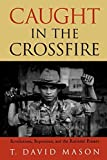 img - for Caught in the Crossfire: Revolution, Repression, and the Rational Peasant by David T. Mason (2004-02-09) book / textbook / text book