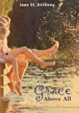 Grace above All, Jane St Anthony, 0374399409