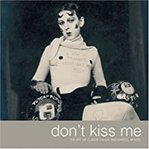 Don't Kiss Me; The Art of Claude Cahun and Marcel Moore by Louise Downie (2006-07-10)