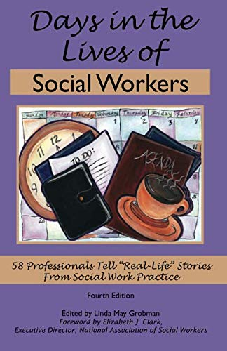 """Days in the Lives of Social Workers: 58 Professionals Tell """"Real Life"""" Stories From Social Work Practice"""