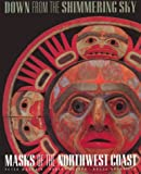 Down from the Shimmering Sky: Masks of the Northwest Coast