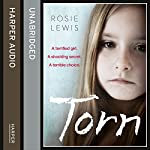 Torn: A Terrified Girl. A Shocking Secret. A Terrible Choice. | Rosie Lewis