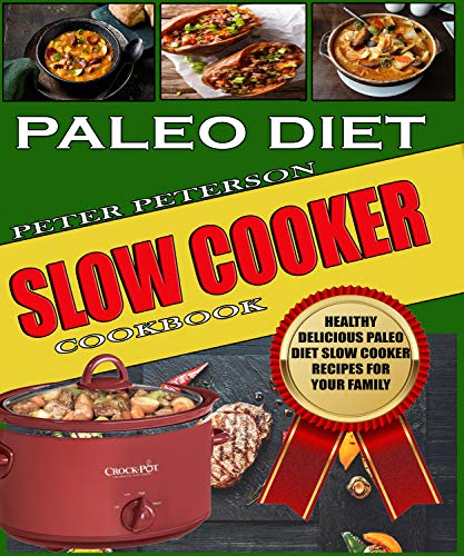 Paleo Diet Slow Cooker Cookbook: Healthy Delicious Paleo Diet Slow Cooker Recipes for Your Family (Paleo Cookbook Book 2) by Peter Peterson