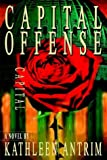 Capital Offense, Kathleen Antrim, 1403325804