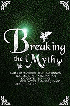 Breaking The Myth: A Collection of Unusual Myth Retellings by [Greenwood, Laura, MacKinnon, Skye, Marshall, Roz, Tape, Arizona, Carter, K.C., Paige, Bea, Wynn, Gina, Evans, Amanda J, Ingleby, Alison]