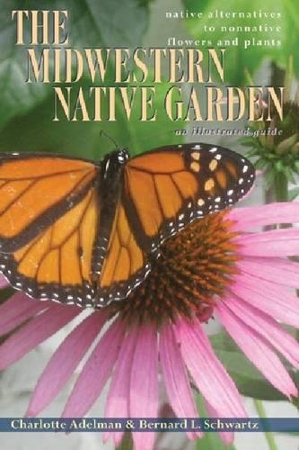 The Midwestern Native Garden: Native Alternatives to Nonnative Flowers and Plants by Ohio University Press