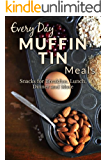 Muffin Tin Meal Recipes: The Beginners Guide to Delicious Muffin Tin Recipes (Everyday Recipes Book 1)