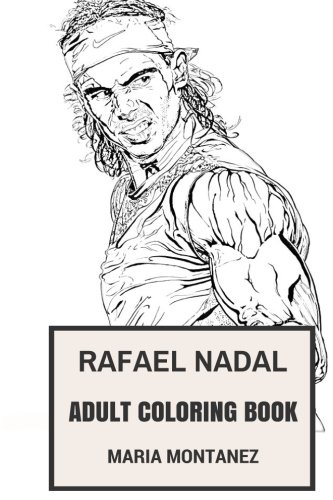 Rafael Nadal Adult Coloring Book: Spanish Tennis Okayer and Current No.1 in the World, Inspiration and Sport Inspired Adult Coloring Book (Rafael Nadal Books)