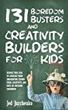 131 Boredom Busters and Creativity Builders For Kids: Inspire your kids to exercise their...