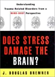 img - for Does Stress Damage the Brain?: Understanding Trauma-Related Disorders from a Mind-Body Perspective book / textbook / text book