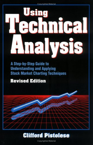 Using Technical Analysis: A Step-by-Step Guide to Understanding and Applying Stock Market Charting Techniques, Revised E