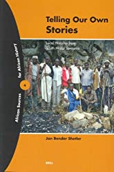 Telling Our Own Stories: Local Histories from South Mara, Tanzania (African Sources for African History, 4)