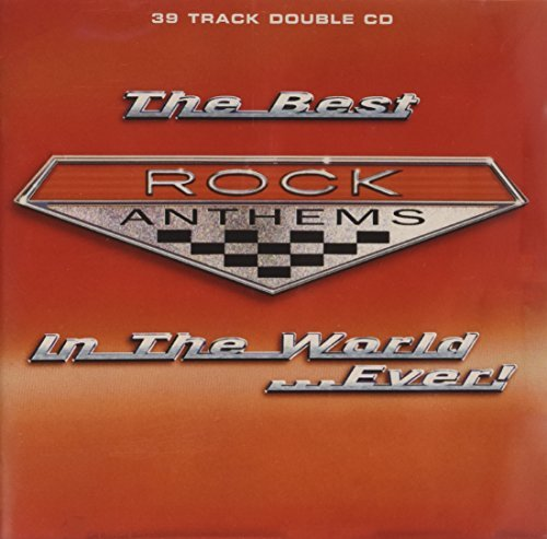 Best Rock Anthems in the World Ever by Various Artists