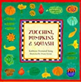 Zucchini, Pumpkins and Squash, Kathleen D. Stang, 0811813894