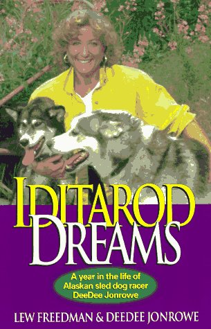 Iditarod Dreams: A Year in the Life of Alaskan Sled Dog Racer DeeDee Jonrowe