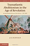Transatlantic Abolitionism in the Age of Revolution : An International History of Anti-Slavery, C. 1787-1820, Oldfield, John, 1107030765