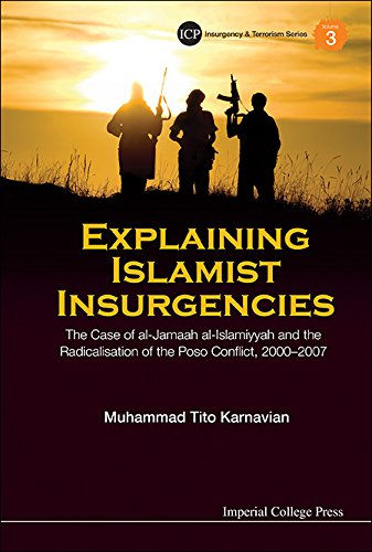 Download Explaining Islamist Insurgencies:The Case of al-Jamaah al-Islamiyyah and the Radicalisation of the Poso Conflict, 2000¬??2007 (Imperial College Press Insurgency and Terrorism Series) Pdf