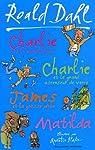 Charlie et la chocolaterie ; Charlie et le grand ascenseur de verre ; James et la grosse pêche ; Matilda par Roald Dahl
