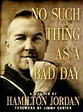 No Such Thing as a Bad Day, Hamilton Jordan, 156352578X