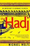 The Hadj: An American's Pilgrimage to Mecca by Michael Wolfe front cover
