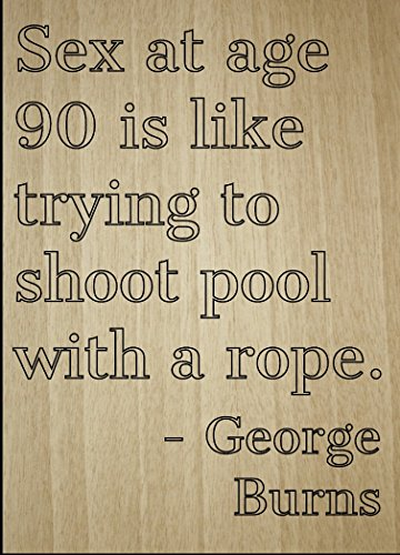 ''Sex at age 90 is like trying to shoot...'' quote by George Burns, laser engraved on wooden plaque - Size: 8''x10'' by Mundus Souvenirs