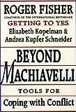 Beyond Machiavelli, Roger Fisher and Elizabeth Kopelman, 0674069161