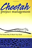 Cheetah Project Management : The Fastest Way to Reach Your Goals, LaBrosse, Michelle A., 0976174901