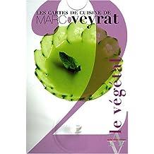 Cartes de cuisine de Marc Veyrat, t. 02: Le végétal