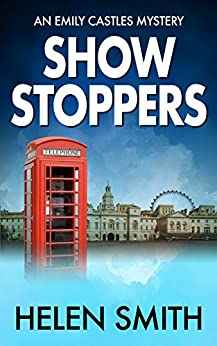 Showstoppers: A British Mystery (Emily Castles Mysteries Book 2) by [Smith, Helen]