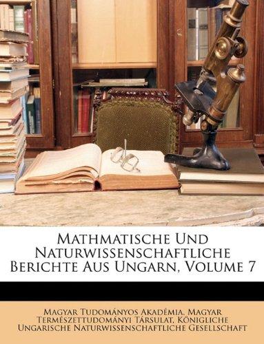 Download Mathmatische Und Naturwissenschaftliche Berichte Aus Ungarn, Volume 7 (English and German Edition) PDF