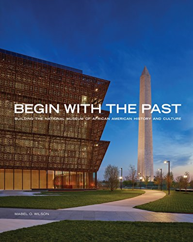 Begin with the Past: Building the National Museum of African American History and Culture