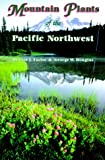 Mountain Plants of the Pacific Northwest, Ronald J. Taylor and George Douglas, 0878423141