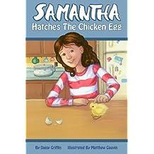 Samantha Hatches the Chicken Egg (Samantha Series of Chapter Books Book 2)