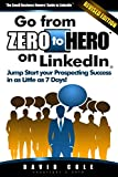 Go from Zero to Hero on LinkedIn - Revised: Jump Start your Prospecting Success in as Little as 7 Days!