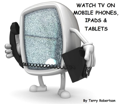 Watch TV On Mobile Phones, Ipads, And Tablets - TV On Mobiles Apps Are Easily Available For Download