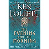 by Ken Follet tThe Evening and the Morning The Prequel to The Pillars of the Earth A Kingsbridge Novel Paperback - 18 Feb 202