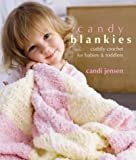 Candy Blankies: Cuddly Crochet for Babies & Toddlers