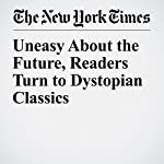 Uneasy About the Future, Readers Turn to Dystopian Classics | Alexandra Alter